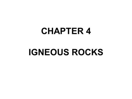 CHAPTER 4 IGNEOUS ROCKS.
