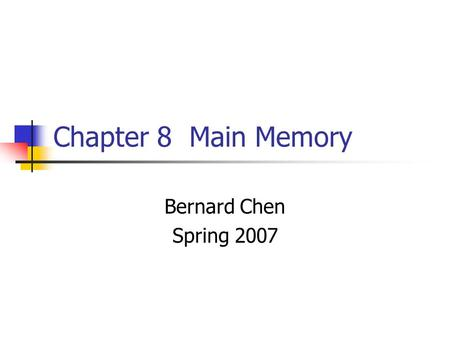 Chapter 8 Main Memory Bernard Chen Spring 2007. Objectives To provide a detailed description of various ways of organizing memory hardware To discuss.