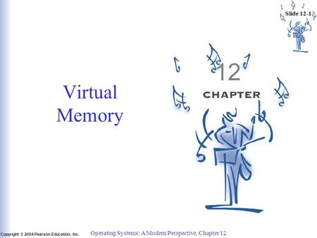 Slide 12-1 Copyright © 2004 Pearson Education, Inc. Operating Systems: A Modern Perspective, Chapter 12 12 Virtual Memory.