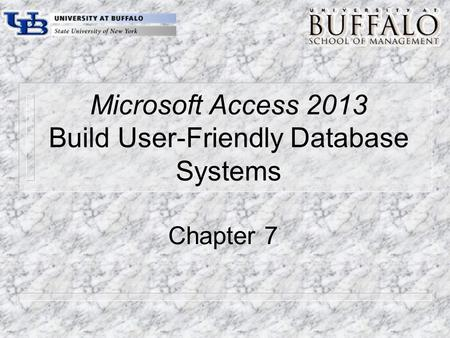 Microsoft Access 2013 Build User-Friendly Database Systems Chapter 7.