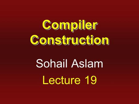 Compiler Construction Sohail Aslam Lecture 19. 2 LL(1) Table Construction For each production A →  1.for each terminal a in FIRST(  ), add A →  to.
