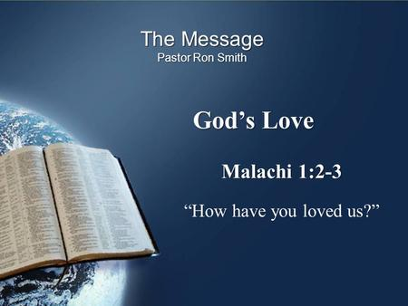 "God's Love The Message Pastor Ron Smith Malachi 1:2-3 ""How have you loved us?"""