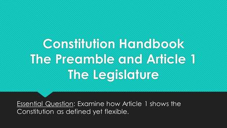 Constitution Handbook The Preamble and Article 1 The Legislature