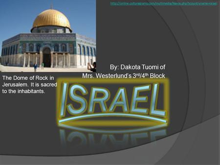By: Dakota Tuomi of Mrs. Westerlund's 3 rd /4 th Block  The Dome of Rock in Jerusalem.