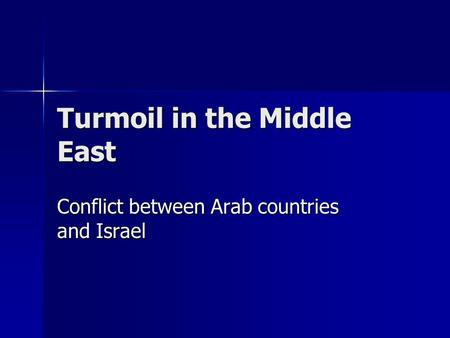 Turmoil in the Middle East Conflict between Arab countries and Israel.