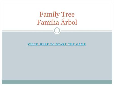 CLICK HERE TO START THE GAME Family Tree Familia Árbol.