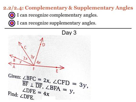 2.2/2.4: Complementary & Supplementary Angles Day 3 I can recognize complementary angles. I can recognize supplementary angles.