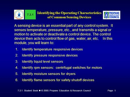 7.3.1 Student Book © 2005 Propane Education & Research CouncilPage 1 7.3.1 Identifying the Operating Characteristics of Common Sensing Devices A sensing.