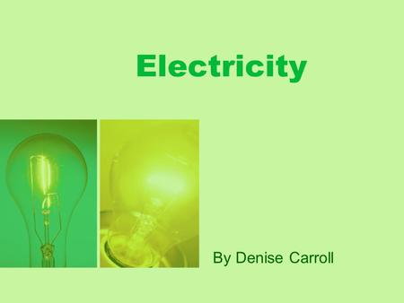Electricity By Denise Carroll. Electricity Think: Can you think of anything that uses electricity?