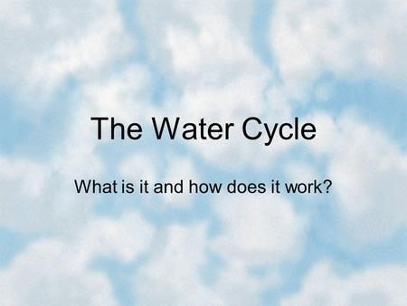 The Water Cycle What is it and how does it work?.