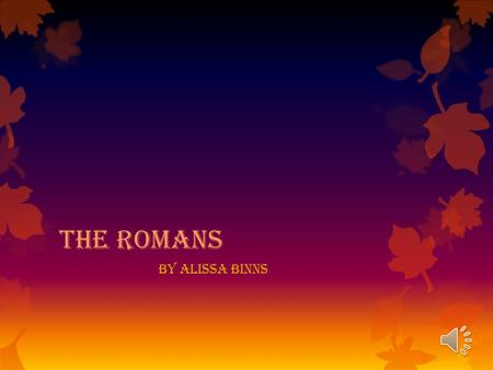 The Romans by Alissa Binns The Roman Army  A legion had commanders, officers and ordinary soldiers.