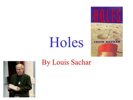 Holes By Louis Sachar. The Story Main Characters- Stanley Yelnats/Caveman: A teenager who always seems to be in the wrong place at the wrong time. The.