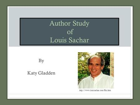Author Study of Louis Sachar By Katy Gladden
