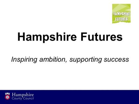 Hampshire Futures Inspiring ambition, supporting success.