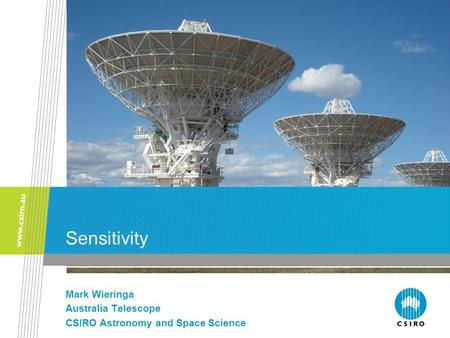 Sensitivity Mark Wieringa Australia Telescope CSIRO Astronomy and Space Science.