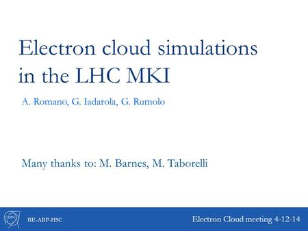 BE-ABP-HSC Electron cloud simulations in the LHC MKI Electron Cloud meeting 4-12-14 A. Romano, G. Iadarola, G. Rumolo Many thanks to: M. Barnes, M. Taborelli.