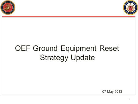 1 OEF Ground Equipment Reset Strategy Update 07 May 2013.