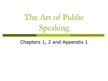 The Art of Public Speaking Chapters 1, 2 and Appendix 1.