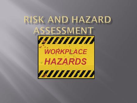  A hazard is anything that can cause injury or loss.