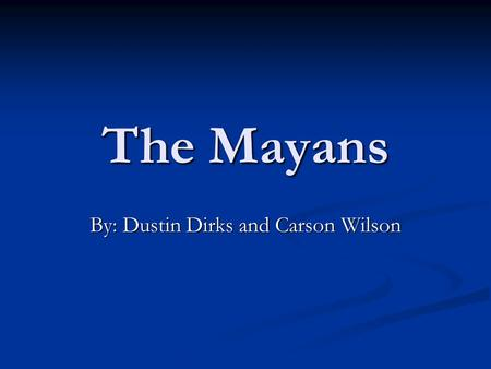 The Mayans By: Dustin Dirks and Carson Wilson. When and Where? Initially established during the Pre-Classic period (c. 2000 BC to 250 AD Initially established.