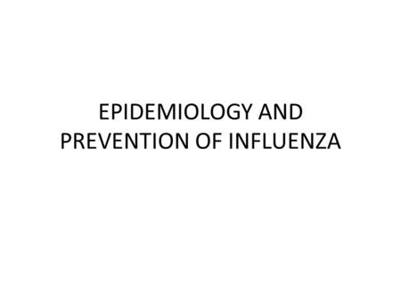 EPIDEMIOLOGY AND PREVENTION OF INFLUENZA. Introduction Unique epidemiology: – Seasonal attack rates of 10% to 30% – Global epidemics Influenza viruses.