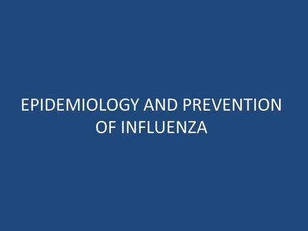 EPIDEMIOLOGY AND PREVENTION OF INFLUENZA. Introduction Unique epidemiology: – Seasonal attack rates of 10% to 30% – Global pandemics Influenza viruses.