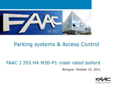 Parking systems & Access Control Bologna October 13, 2011 FAAC J 355 HA M30-P1 crash rated bollard.