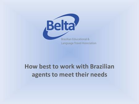 How best to work with Brazilian agents to meet their needs.