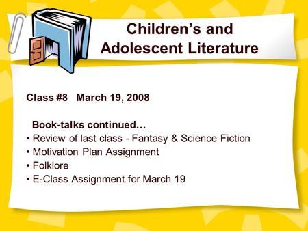 Children's and Adolescent Literature Class #8 March 19, 2008 Book-talks continued… Review of last class - Fantasy & Science Fiction Motivation Plan Assignment.