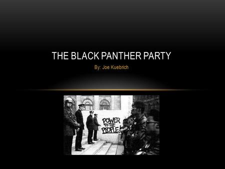 By: Joe Kuebrich THE BLACK PANTHER PARTY. How would I fight for the freedom and rights that I deserve? This is the question that Huey P. Newton and Bobby.