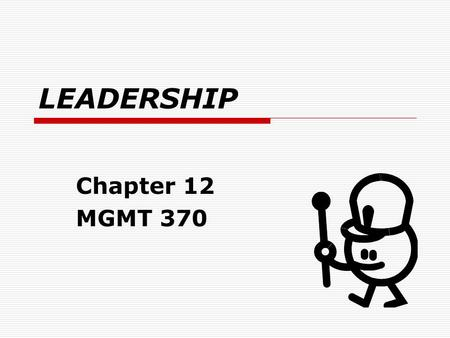 LEADERSHIP Chapter 12 MGMT 370.