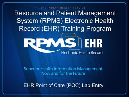 Resource and Patient Management System (RPMS) Electronic Health Record (EHR) Training Program EHR Point of Care (POC) Lab Entry.