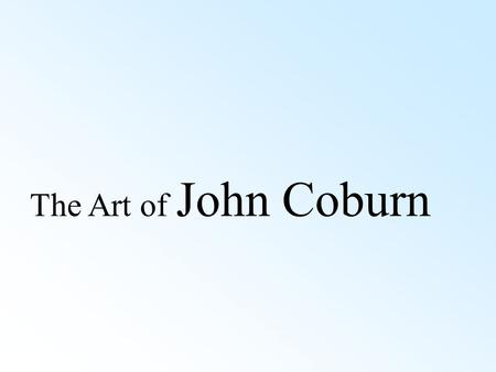 The Art of John Coburn. John Coburn (1925-2006) Queensland born artist John Coburn is celebrated for his distinctive style of abstraction. Depicting the.