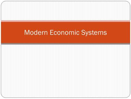 Modern Economic Systems. Bellwork: What is an Economic System? An economic system is the method used by a society to produce and distribute goods and.