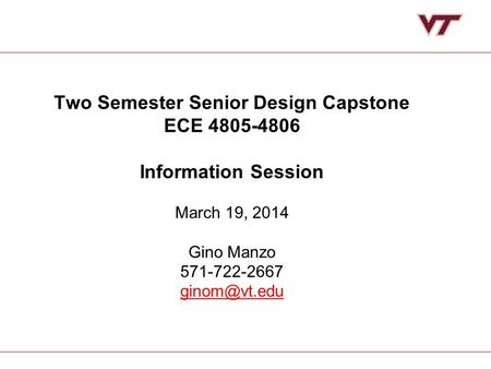 Two Semester Senior Design Capstone <strong>ECE</strong> 4805-4806 Information Session March 19, 2014 Gino Manzo 571-722-2667