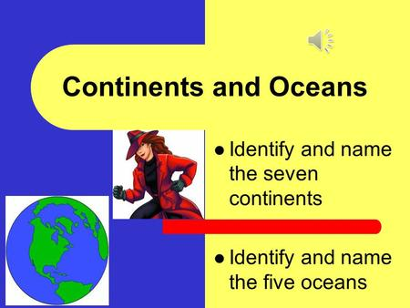 Continents and Oceans Identify and name the seven continents
