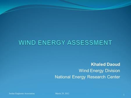 Khaled Daoud Wind Energy Division National Energy Research Center 1 Jordan Engineers AssociationMarch 29, 2012.