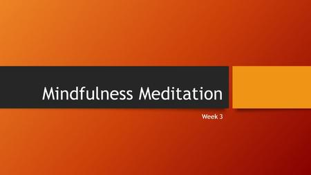 Mindfulness Meditation Week 3. Meditation