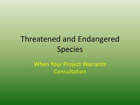 Threatened and Endangered Species When Your Project Warrants Consultation.