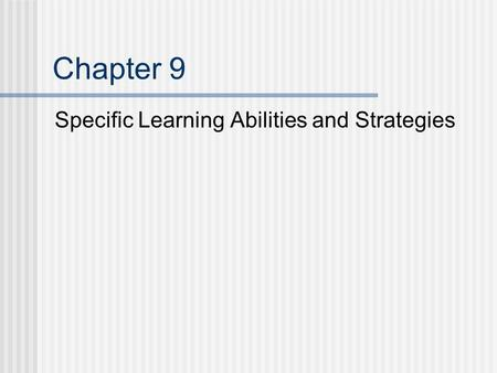 Chapter 9 Specific Learning Abilities and Strategies.