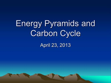 Energy Pyramids and Carbon Cycle April 23, 2013. Ecological Pyramids can be used to show: the total amount of living material in an ecosystem. an organism's.