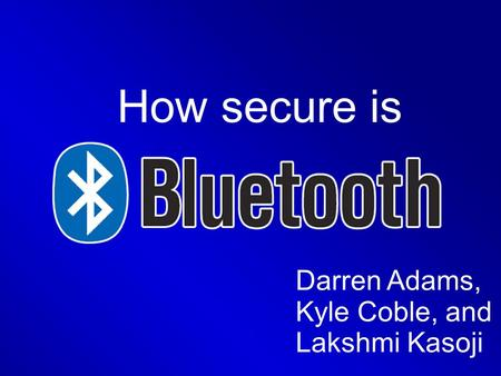 How secure is Darren Adams, Kyle Coble, and Lakshmi Kasoji.
