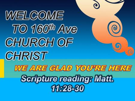WELCOME TO 160th Ave CHURCH OF CHRIST