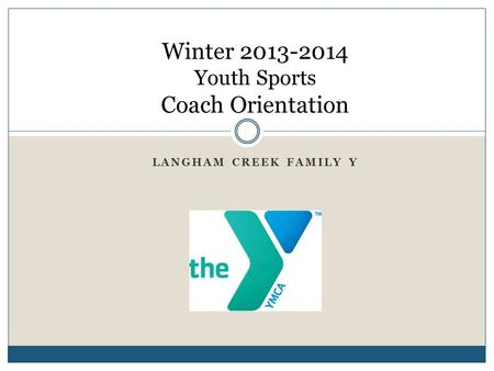LANGHAM CREEK FAMILY Y Winter 2013-2014 Youth Sports Coach Orientation.