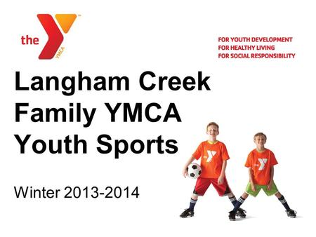 Langham Creek Family YMCA Youth Sports Winter 2013-2014.
