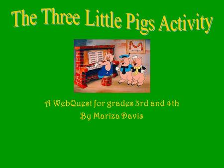 A WebQuest for grades 3rd and 4th By Mariza Davis.