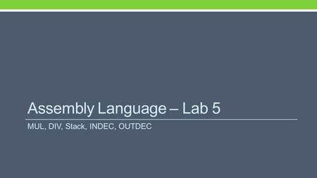 Assembly Language – Lab 5 MUL, DIV, Stack, INDEC, OUTDEC.