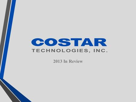 2013 In Review. Costar Technologies Sales CohuHD Acquisition 6-3-14 Major Retail Rollout Economic 2001- 2013 14.4% CAGR.