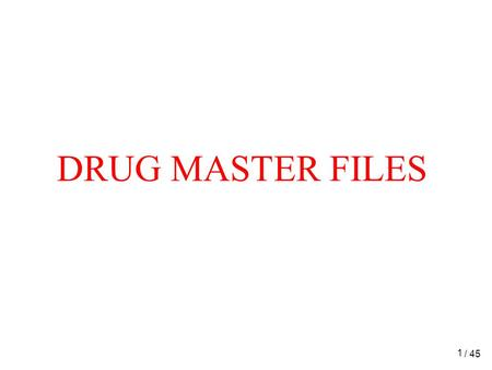 1 DRUG MASTER FILES / 45. 2 CONTENTS:- Introduction Some basic terminologies. Types of DMFS with their contents. Submissions to drug master files Authorization.