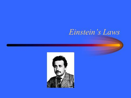 Einstein's Laws. First Law Newton's first law says that with no net force there is no acceleration. –Objects at rest –Objects at constant velocity If.